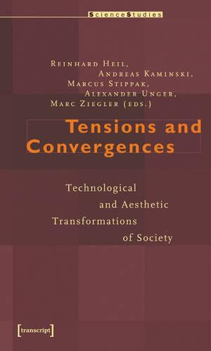 Tensions and Convergences: Technological and Aesthetic (trans) Formations of Society (Paperback)