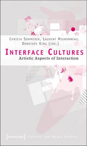 Interface Cultures: Artistic Aspects of Interaction - Kultur- und Medientheorie (Paperback)