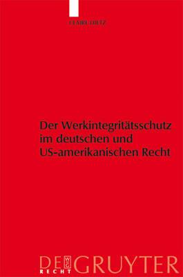 Werkintegritatsschutz Im Deutschen Und Us-Amerikanischen Recht (Hardback)