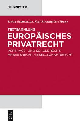 Textsammlung Europ isches Privatrecht: Vertrags- Und Schuldrecht, Arbeitsrecht, Gesellschaftsrecht (Hardback)