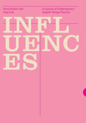 Influences: A Lexicon of Contemporary Graphic Design Practice (Hardback)
