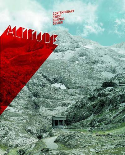 Altitude: Contemporary Swiss Graphic Design (Hardback)
