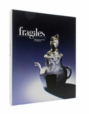 Fragiles: Porcelain, Glass and Ceramics (Hardback)