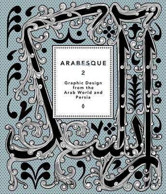 Arabesque: 2: Graphic Design from the Arab World and Persia