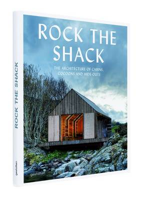 Rock the Shack: Architecture of Cabins, Cocoons and Hide-outs (Hardback)