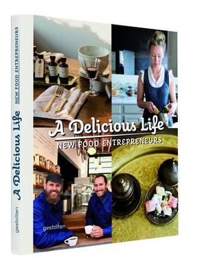 A Delicious Life: New Food Entrepeneurs (Hardback)