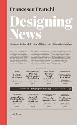 Designing News: Changing the World of Editorial Design and Information Graphics (Hardback)