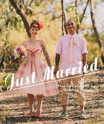 Just Married: How to Celebrate Your Wedding in Style (Hardback)