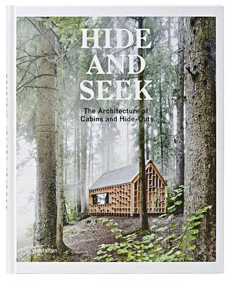 Hide and Seek: The Architecture of Cabins and Hideouts (Hardback)
