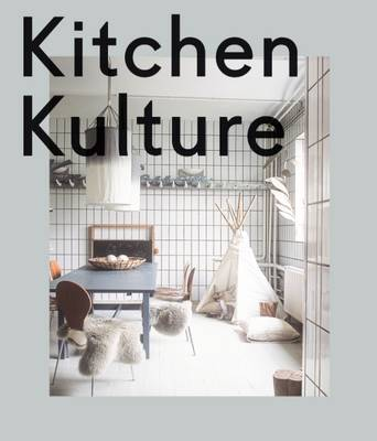 Kitchen Kulture: Interiors for Cooking and Private Food Experiences (Hardback)