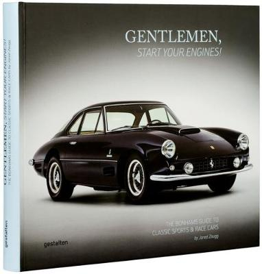 Gentlemen, Start Your Engines!: The Bonhams Guide to Classic Race and Sports Cars (Hardback)