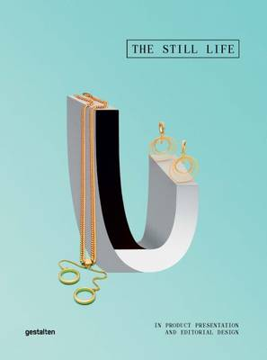 The Still Life: Products Telling Visual Stories in Magazines and Advertising (Hardback)