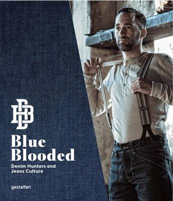 Blue Blooded: Denim Hunters and Jeans Culture (Hardback)