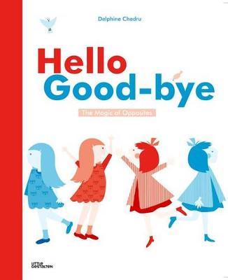 Hello Goodbye: The Magic of Opposites (Hardback)