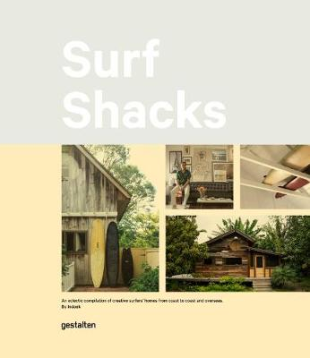 Surf Shacks: An Eclectic Compilation of Surfers' Homes from Coast to Coast and Overseas (Hardback)
