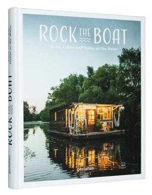 Rock the Boat: Boats, Cabins and Homes on the Water (Hardback)
