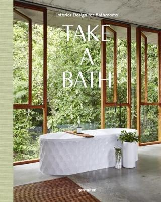Take a Bath: Interior Design for Bathrooms (Hardback)