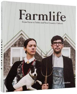 Farmlife: From Farm to Table and New Country Culture (Hardback)