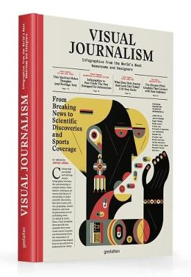 Visual Journalism: Infographics from the World's Best Newsrooms and Designers (Hardback)