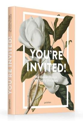 You're Invited!: Invitation Design for Every Occasion (Hardback)