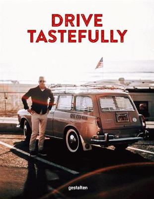 Drive Tastefully: Petrolicious Cars and Their Owners (Hardback)