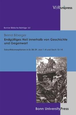 Endgultiges Heil Innerhalb Von Geschichte Und Gegenwart: Zukunftskonzeptionen in Ez 38-39, Joel 1-4 Und Sach 12-14 (Hardback)