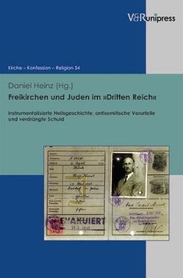 Freikirchen Und Juden Im Dritten Reich: Instrumentalisierte Heilsgeschichte, Antisemitische Vorurteile Und Verdrangte Schuld (Hardback)