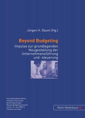 Beyond Budgeting: Impulse zur Grundlegenden Neugestaltung der Unternehmensfuehrung und -steuerung (Paperback)