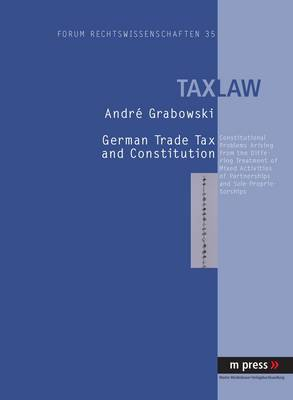 German Trade Tax and Constitution: Constitutional Problems Arising from the Differing Treatment of Mixed Activities of Partnerships and Sole Proprietorships (Hardback)