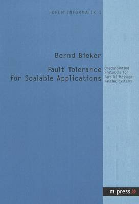 Fault Tolerance for Scalable Applications: Checkpointing Protocols for Parallel Message-Passing-Systems (Paperback)