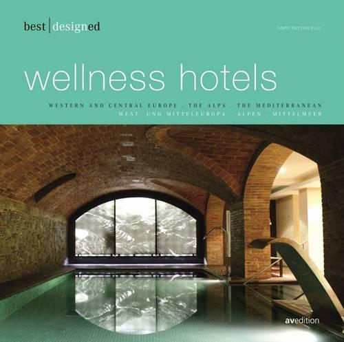 Best Designed Wellness Hotels: Western and Central Europe, the Alps, the Mediterranean Pt. 1 (Hardback)