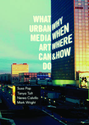 What Urban Media Art Can Do: Why, When, Where, and How? (Paperback)