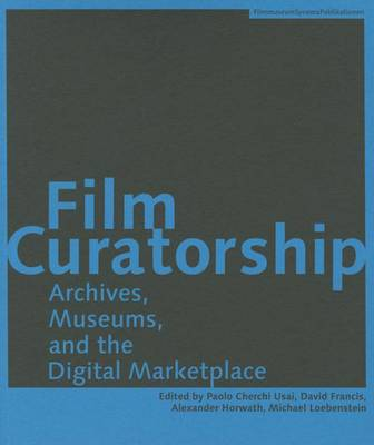 Film Curatorship - Archives, Museums, and the Digital Marketplace (Paperback)