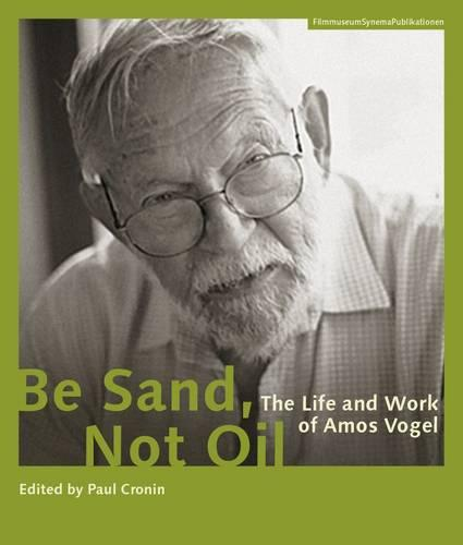 Be Sand, Not Oil - The Life and Work of Amos Vogel (Paperback)