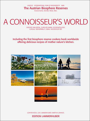 A Connoisseur's World: The Austrian Biosphere Reserves, Environments. Animals. Plants. Men. (Hardback)