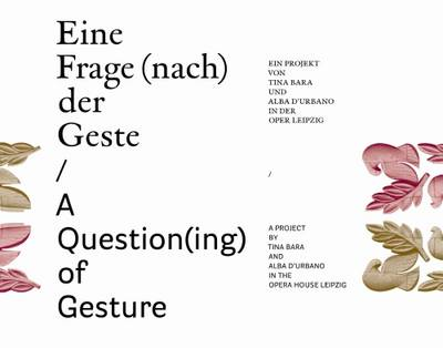A Question(ing) of Gesture: A Project by Tina Bara and Alba D'Urbano in the Opera House Leipzig (Paperback)