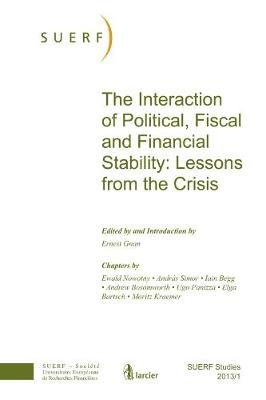 The Interaction of Political, Fiscal and Financial Stability: Lessons from the Crisis - SUERF-Studies (Paperback)