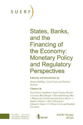 States, Banks and the Financing of the Economy: Monetary Policy and Regulatory Perspectives: SUERF Study 2013/3 - SUERF-Studies (Paperback)