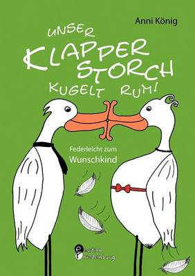 Unser Klapperstorch Kugelt Rum! Federleicht Zum Wunschkind (Paperback)