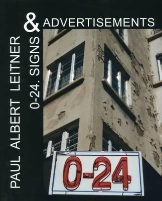 Paul Albert Leitner: 0-24: Signs and Advertisements (Hardback)