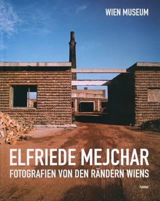 Elfriede Mejchar: Fotografien von der Randern Wiens (Hardback)