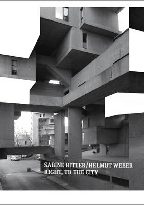 Sabine Bitter and Helmut Weber: Right, to the City (Paperback)