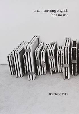 Bernhard Cella - and . Learning English Has No Use (Hardback)