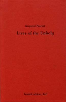 Krzysztof Pijarski - Lives of the Unholy (Hardback)