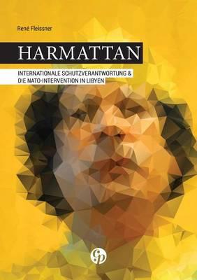 Harmattan - Internationale Schutzverantwortung & Die NATO-Intervention in Libyen (Paperback)