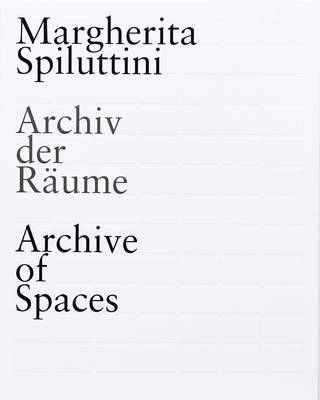Margherita Spiluttini - Archive of Spaces (Paperback)