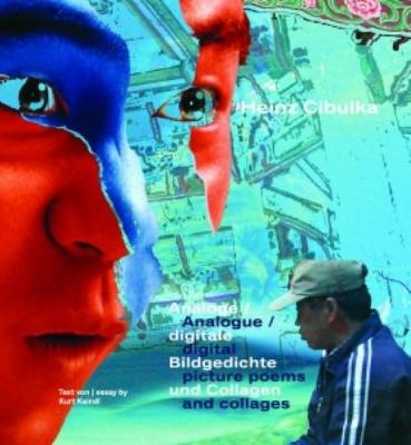 Heinz Cibulka - Analogue - Digital Picture Poems And Collages (Hardback)