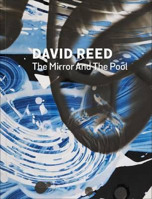 David Reed: The Mirror and the Pool (Hardback)