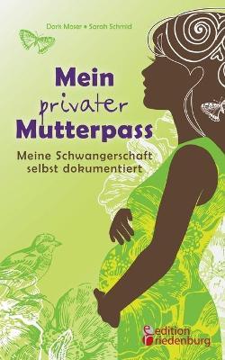 Mein Privater Mutterpass - Meine Schwangerschaft Selbst Dokumentiert (Paperback)