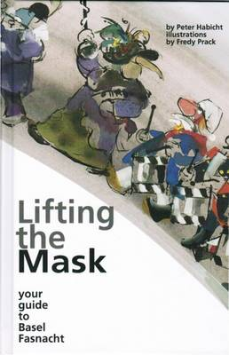 Lifting the Mask: Your Guide to Basel Fasnacht (Hardback)